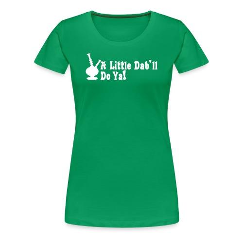 Those Dabs tho yo Women's T-Shirts - Women's Premium T-Shirt