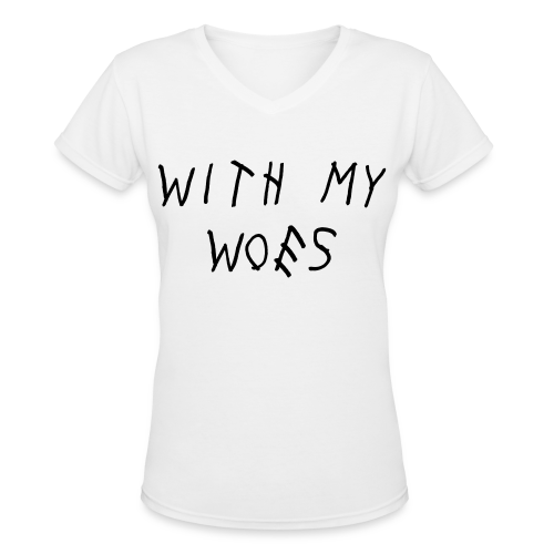 With My Woes Women's T-Shirt - Women's V-Neck T-Shirt