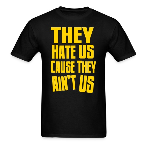 They hate us T-Shirt - Men's T-Shirt