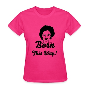 Born This Way - Women's T-Shirt