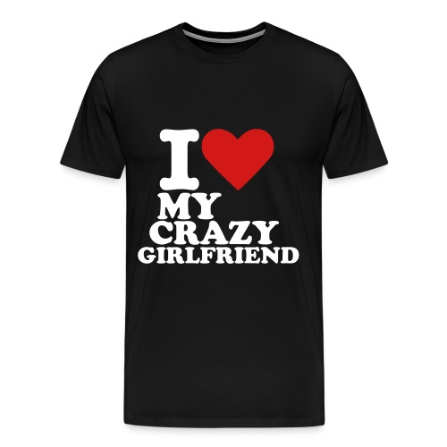 I Love My Crazy Girlfriend - Men's Premium T-Shirt