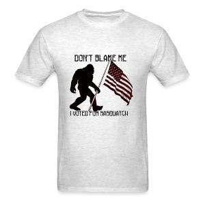 Don't Blame Me I Voted For Sasquatch - Men's T-Shirt