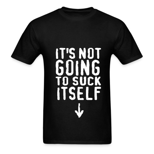 Not Going to Suck Itself - Men's T-Shirt