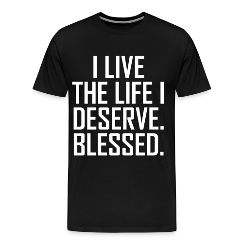 I Live The Life I Deserve T-Shirt - Men's Premium T-Shirt