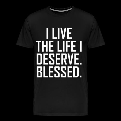 I Live The Life I Deserve T-Shirt - Men's Premium T-Shirt