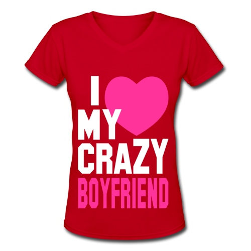 I Love My Crazy Boyfriend - Women's V-Neck T-Shirt