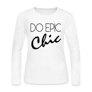 Long Sleeve Do Epic Chic T-shirt - Women's Long Sleeve Jersey T-Shirt