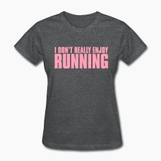 I don't enjoy running Women's T