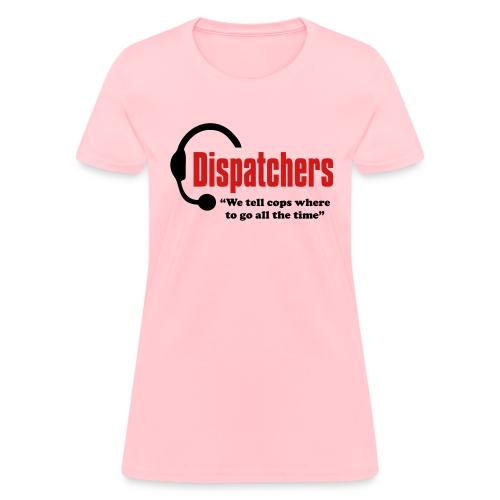 Dispatchers, We tell the cops where to go Women T - Women's T-Shirt