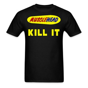 Musclehead Kill It - Men's T-Shirt