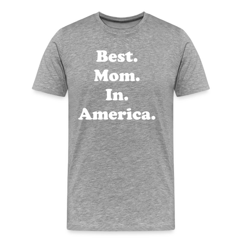 Best. Mom. In. America. - Men's Premium T-Shirt