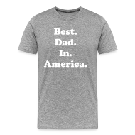 T-Shirts ~ Men's Premium T-Shirt ~ Best. Dad. In. America.