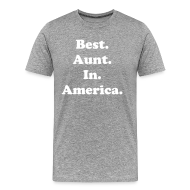 T-Shirts ~ Men's Premium T-Shirt ~ Best. Aunt. In. America.