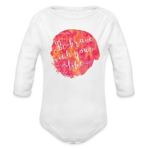 Be brave with your life - Organic Long Sleeve Baby Bodysuit