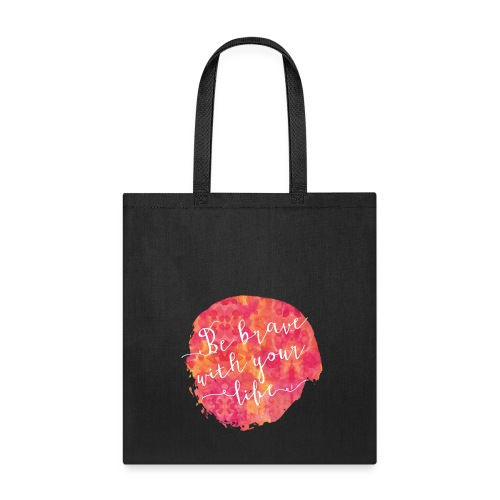 Be brave with your life - Tote Bag
