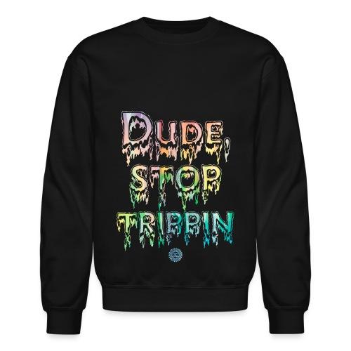 Stop Trippin Crewneck - Crewneck Sweatshirt