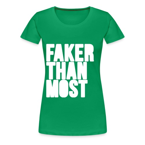 Ladies Faker Than Most Fitted Tee - Women's Premium T-Shirt