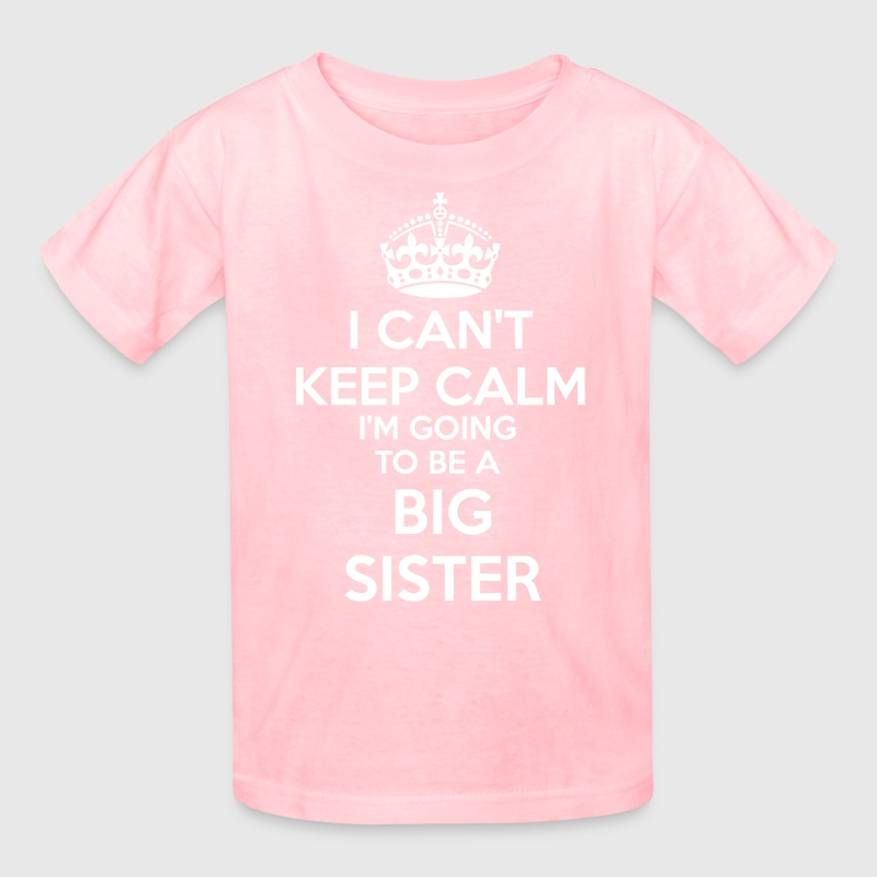 I Can't Keep Calm I'm going to be a BIG SISTER Kid - Kids' T-Shirt