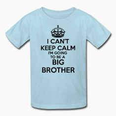 I can't Keep Calm I'm going to be a BIG BROTHER Ki