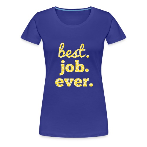 Best.Job.Ever Women's Premium T-Shirt - Women's Premium T-Shirt