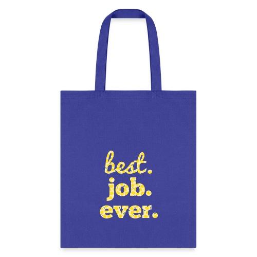 Best.Job.Ever Tote Bag - Tote Bag