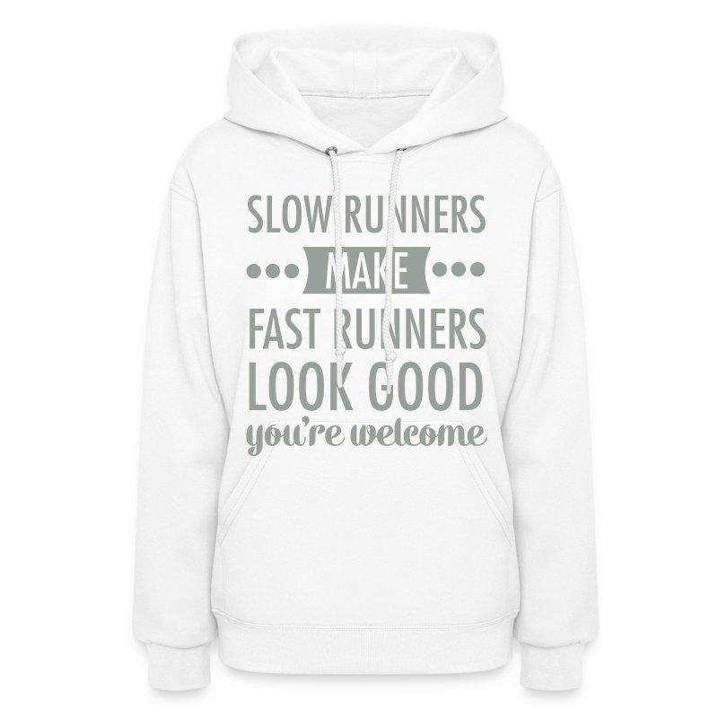 Slow Runners Make Fast Runners Look Good Hoodie