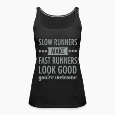 Slow Runners Make Fast Runners Look Good.... Tanks