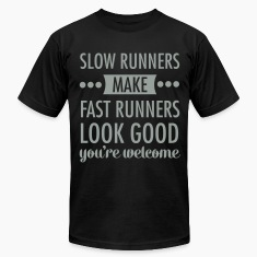 Slow Runners Make Fast Runners Look Good.... T-Shirts