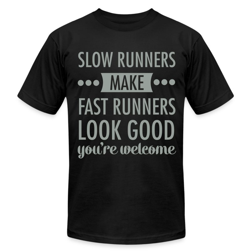 slow runners make fast runners look good t shirt