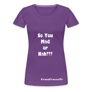So You Mad or Nah??? - Women's Premium T-Shirt