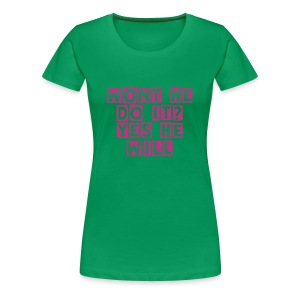 WONT HE DO IT ... YES HE WILL  - Women's Premium T-Shirt