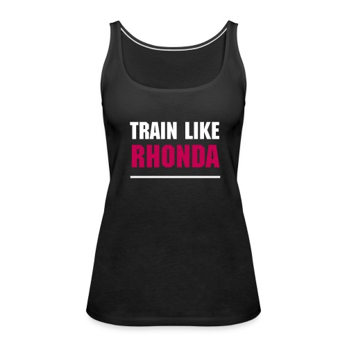 Train Like Rhonda - Women's Premium Tank Top
