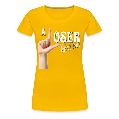 - Loser like me - Women's Premium T-Shirt