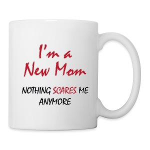 Nothing Scares New Mom - Coffee/Tea Mug