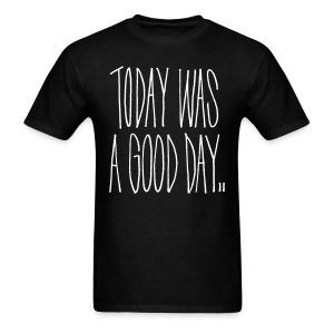 TODAY WAS A GOOD DAY GRAFFITI LYRIC MENS TSHIRT - Men's T-Shirt