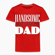 Handsome Just like my dad Baby & Toddler Shirts