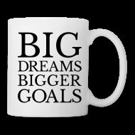 Mugs & Drinkware ~ Coffee/Tea Mug ~ Big Dreams BIGGER Goals