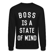 Long Sleeve Shirts ~ Crewneck Sweatshirt ~ Boss is a state of mind