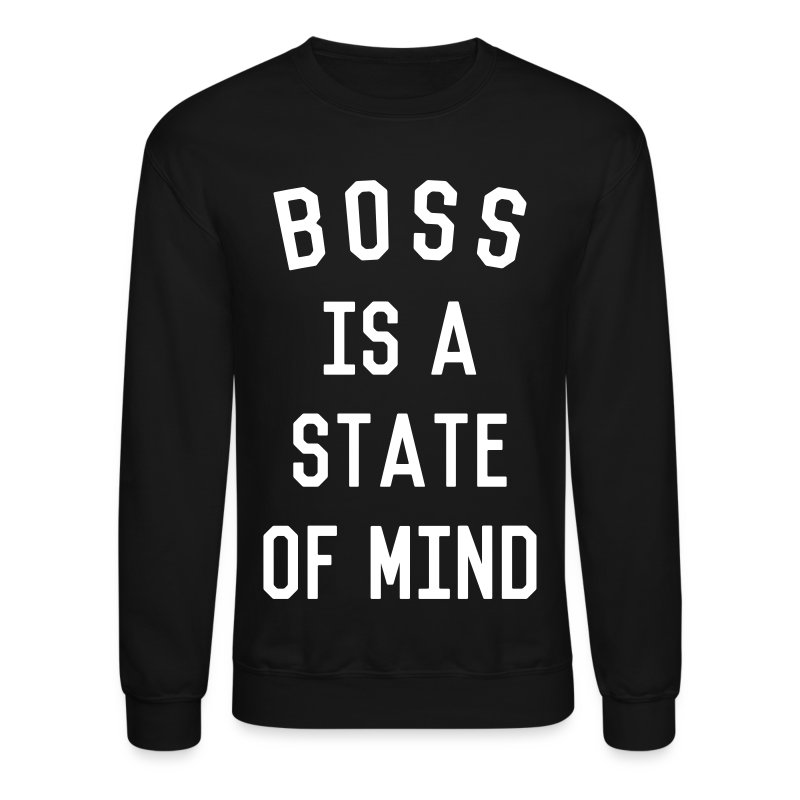 Boss is a state of mind - Crewneck Sweatshirt