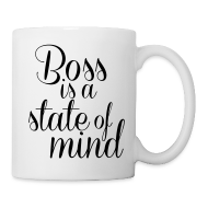 Mugs & Drinkware ~ Coffee/Tea Mug ~ Boss is a state of mind