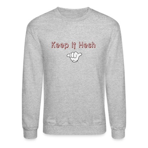 Keep it Hesh Sweatshirt - Crewneck Sweatshirt