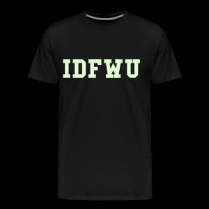 Glow In The Dark IDFWU - Men's Premium T-Shirt