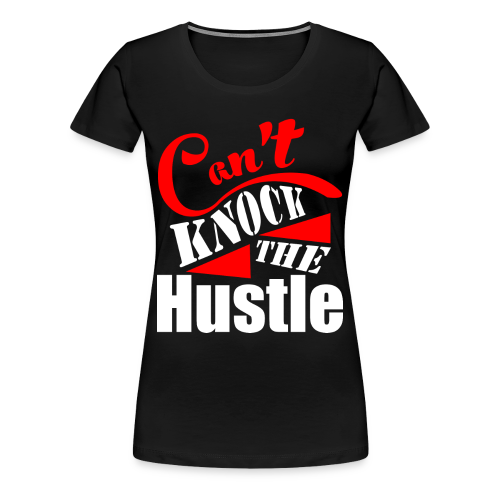 Can't Knock The Hustle Women's T-Shirt - Women's Premium T-Shirt