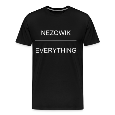 Nezqwik over everything shirt 1 - Men's Premium T-Shirt