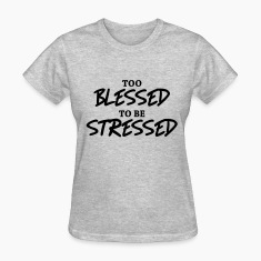 Too blessed to be stressed Women's T-Shirts