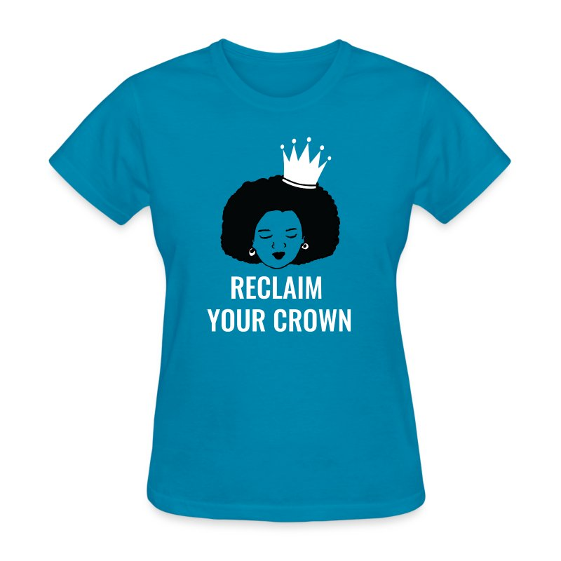 Reclaim Your Crown - Women's T-Shirt