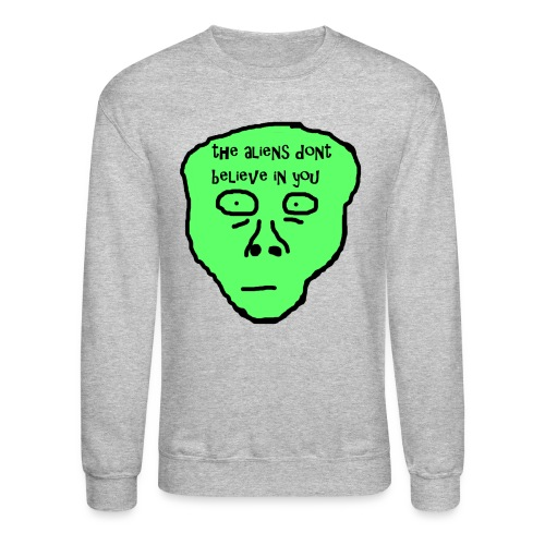270 THE ALIENS DON'T BELIEVE IN YOU  Crewneck - Crewneck Sweatshirt