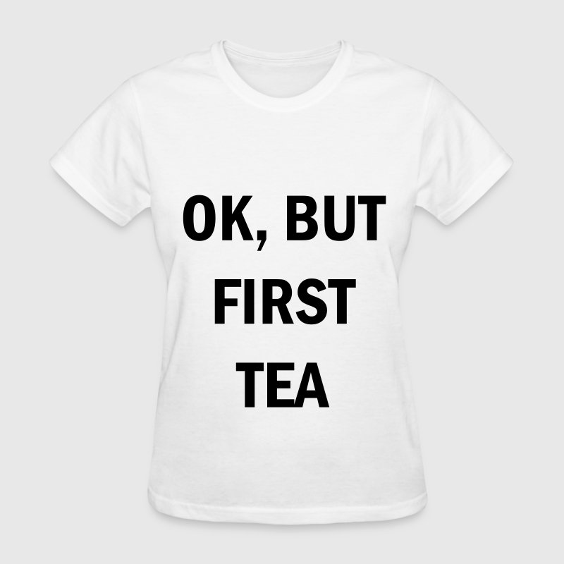 OK, BUT FIRST TEA - Women's T-Shirt