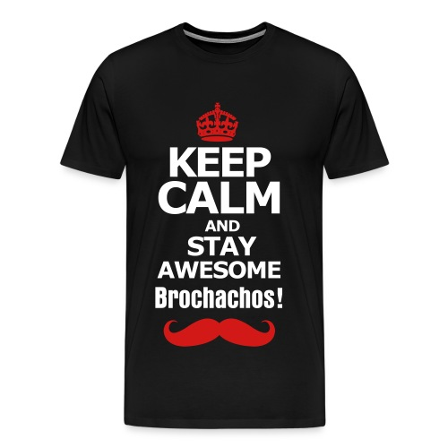 Keep Calm and Stay Awesome Brochachos! Men's Shirt - Men's Premium T-Shirt