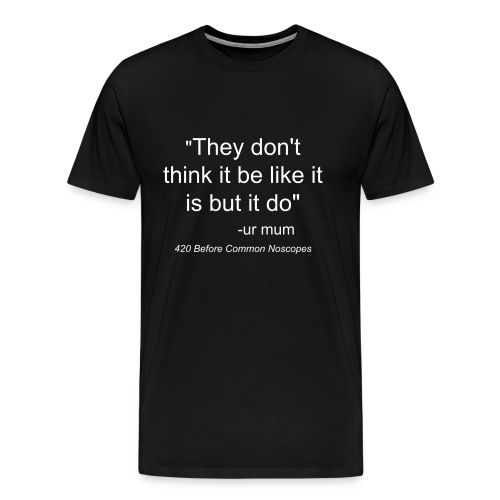 They Don't Think Shirt - Men's Premium T-Shirt